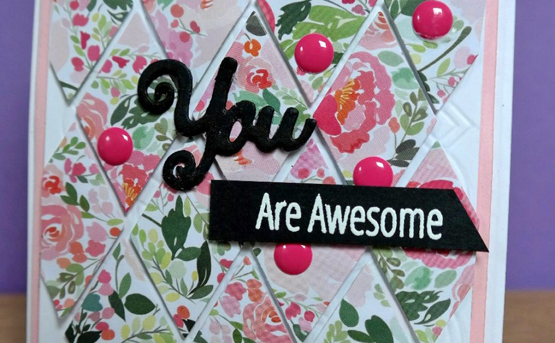 You Are Awesome Card using Tumbling Blocks Quilt Etched Dies